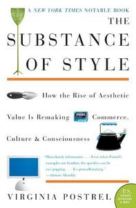 The Substance of Style: How the Rise of Aesthetic Value Is Remaking Commerce, Culture, and Consciousness - Virginia Postrel - cover