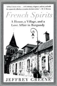 French Spirits: A House, a Village, and a Love Affair in Burgundy - Jeffrey Greene - cover