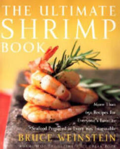 The Ultimate Shrimp Book: More than 650 Recipes for Everyone's Favorite Seafood Prepared in Every Way Imaginable - Bruce Weinstein - cover
