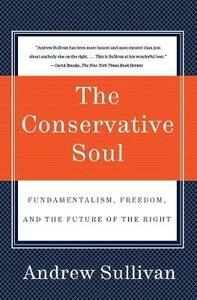 The Conservative Soul: Fundamentalism, Freedom, and the Future of the Right - Andrew Sullivan - cover