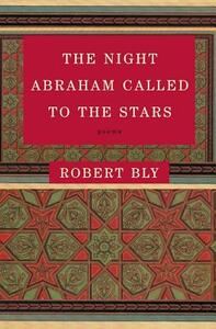 The Night Abraham Called to the Stars: Poems - Robert Bly - cover
