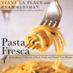 Pasta Fresca: An Exuberant Collection of Fresh, Vivid, and Simple Pasta Recipes - Viana La Place,Evan Kleiman - cover