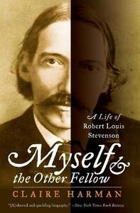 Myself and the Other Fellow: A Life of Robert Lewis Stevenson - Claire Harman - cover