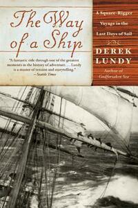 The Way of a Ship: A Square-Rigger Voyage in the Last Days of Sail - Derek Lundy - cover