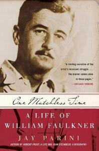 One Matchless Time: A Life Of William Faulkner - Jay Parini - cover