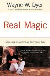 Real Magic: Creating Miracles in Everyday Life - Wayne Dyer - cover