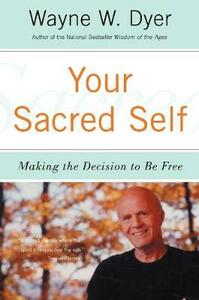 Your Sacred Self: Making the Decision to Be Free - Wayne W. Dyer - cover