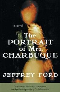 The Portrait of Mrs. Charbuque - Jeffrey Ford - cover
