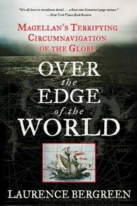 Over the Edge of the World: Magellan's Terrifying Circumnavigation of the Globe - Laurence Bergreen - cover