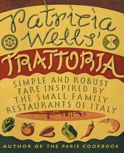 Patricia Wells' Trattoria: Simple and Robust Fare Inspired by the Small Family Restaurants of Italy - Patricia Wells - cover