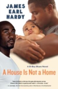 A House Is Not A Home: A B-Boy Blues Novel - James Earl Hardy - cover