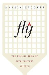 Fly: The Unsung Hero of Twentieth-Century Science - Martin Brookes - cover