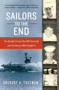 Sailors to the End: The Deadly Fire on the Uss Forrestal and the Heroes Who Fought II - Gregory A Freeman - cover