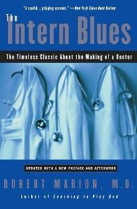 The Intern Blues: The Timeless Classic about the Making of a Doctor - Robert Marion - cover