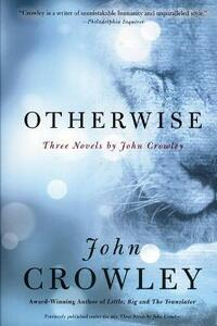 Otherwise: Three Novels by John Crowley - John Crowley - cover