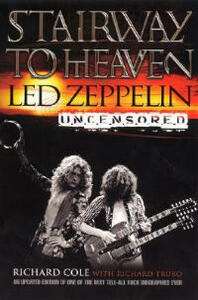 Stairway to Heaven: Led Zepplin Uncensored - Richard Cole - cover