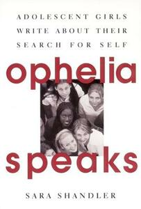 Ophelia Speaks: Adolescent Girls Write about Their Search for Self - Sara Shandler - cover