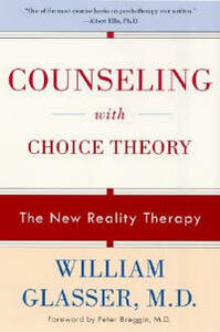 Counseling with Choice Theory: The New Reality Therapy - William Glasser - cover