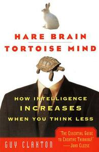 Hare Brain, Tortoise Mind: How Intelligence Increases When You Think Less - Guy Claxton - cover