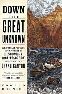 Down the Great Unknown: John Wesley Powell's 1869 Journey of Discovery and Tragedy Through the Grand Canyon - Edward Dolnick - cover