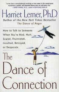 The Dance of Connection: How to Talk to Someone When You're Mad, Hurt, Scared, Frustrated, Insulted, Betrayed, or Desperate - Harriet Lerner - cover