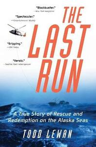 The Last Run: A True Story of Rescue and Redemption on the Alaska Seas - Todd Lewan - cover