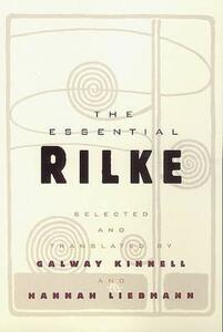 The Essential Rilke - Rainer Rilke,Galway Kinnell,Hannah Liebmann - cover