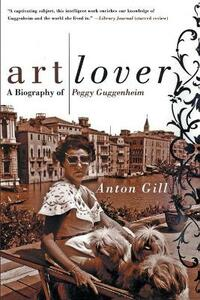 Art Lover: A Biography of Peggy Guggenheim - Anton Gill - cover