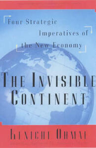 The Invisible Continent: Four Strategic Imperatives of the New Economy - Kenichi Ohmae - cover