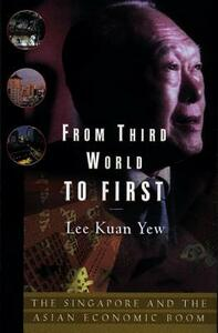 From Third World to First: Singapore and the Asian Economic Boom - Kuan Yew Lee - cover