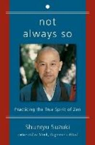 Not Always So: Practicing the True Spirit of Zen - Shunryu Suzuki - cover