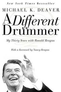 A Different Drummer: My Thirty Years With Ronald Reagan - Michael Deaver - cover