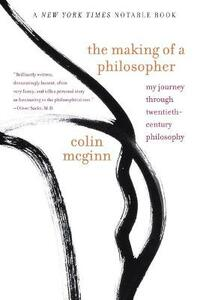 The Making of a Philosopher: My Journey Through 20th Century Philosophy - Colin McGinn - cover