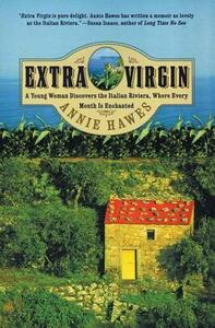 Extra Virgin: A Young Woman Discovers the Italian Riviera, Where Every Month Is Enchanted - Annie Hawes - cover