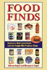 Food Finds: America's Best Local Foods and the People Who Produce Them - Allison Engel,Margaret Engel - cover
