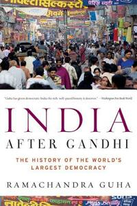 India After Gandhi: The History of the World's Largest Democracy - Ramachandra Guha - cover