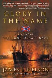 Glory in the Name: A Novel of the Confederate Navy - James L Nelson - cover