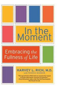 In the Moment: Embracing the Fullness of Life - Harvey L Md Rich - cover