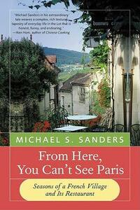 From Here, You Can't See Paris: Seasons of a French Village and Its Restaurant - Michael S Sanders - cover