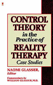 Control Theory in the Practice of Reality Therapy: Case Studies - William Glasser - cover