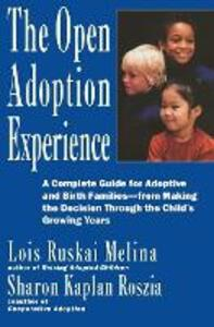 Open Adoption Experience: Complete Guide for Adoptive and Birth Families - From Making the Decision Throug - Lois Ruskai Melina - cover