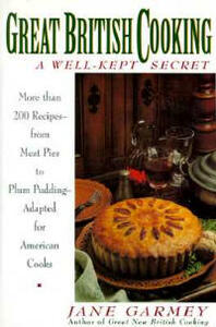 Great British Cooking: a Well-Kept Secret: More Than 200 Recipes - from Meat Pies to Plum Pudding - Adapted for American Cooks - Jane Garmey - cover
