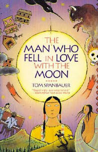 The Man Who Fell in Love with the Moon - Tom Spanbauer - cover