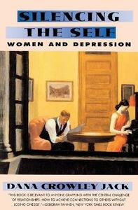 Silencing the Self: Depression and Women - Dana Crowley Jack - cover