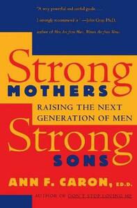 Strong Mothers, Strong Sons: Raising the Next Generation of Men - Ann F Caron - cover