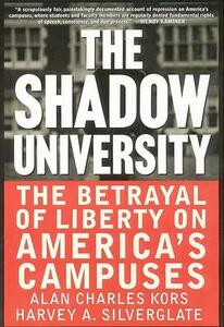 The Shadow University: The Betrayal of Liberty on America's Campuses - Alan Charles Kors - cover