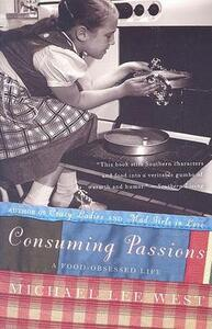 Consuming Passions: A Food Obsessed Life - Michael Lee West - cover