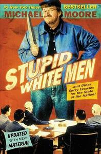 Stupid White Men: And Other Sorry Excuses for the State of the Nation! - Michael Moore - cover