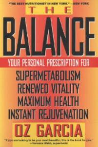 The Balance: Your Personal Prescription for Super Metabolism, Renewed Vitality, Maximum Health, Instant Rejuvenation - Oz Garcia,Sharyn Kolberg - cover