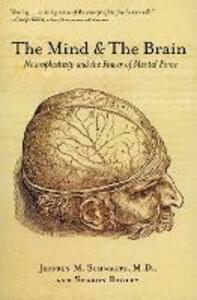 The Mind and the Brain: Neuroplasticity and the Power of Mental Force - Jeffrey M Schartz,Sharon Begley - cover
